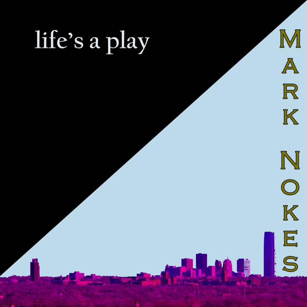 Life's a Play - Mark Nokes- Album front cover